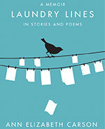 Icon of the event Laundry Lines:  A Memoir in Stories and Poems by Ann Elizabeth Carson