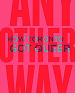 Icon of the event Any Other Way: How Toronto Got Queer